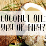 Coconut Oil: yay or nay?