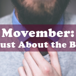 Movember: Not Just About the Beards